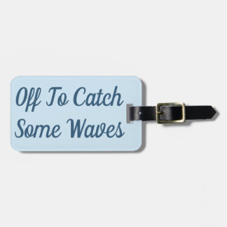 Off To Catch Some Waves Luggage Tag