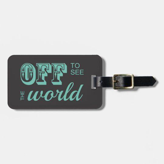 Off to See the World - Teal - For the Adventurer Luggage Tag