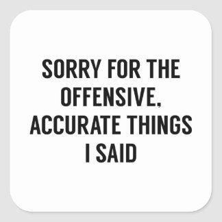 Offensive Accurate Things Square Sticker