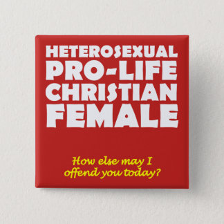 Offensive Prolife Female Christian Button Pin
