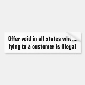 Offer void where lying to a customer is iillegal bumper sticker
