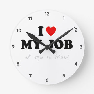 Office Humor Clock - I Love My Job