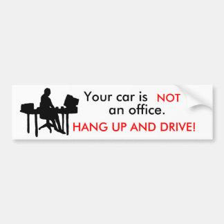 office, Your car is , NOT, an office., HANG UP ... Bumper Sticker
