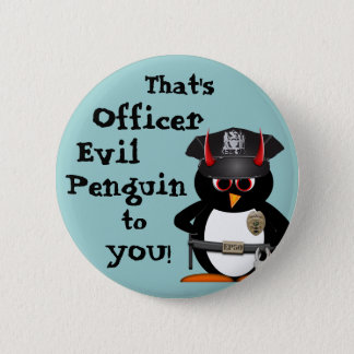 Officer Evil Penguin to you! 2 Inch Round Button