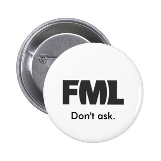 Official FML Badge: Don't ask. 2 Inch Round Button