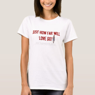 Official Ho Gear: Just How Far Will Love Go? Tee