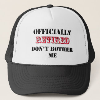 Officially Retired Don't bother me Trucker Hat