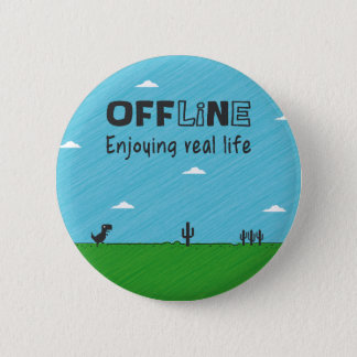 Offline, enjoying real life 2 inch round button