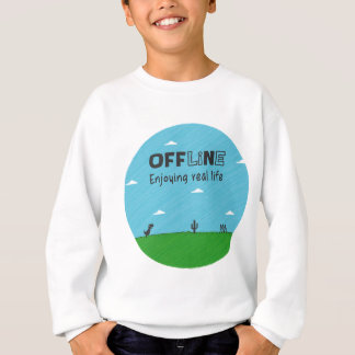 Offline, enjoying real life sweatshirt