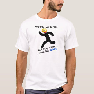 Oficial Keep Drunk but stay away from the cops for T-Shirt