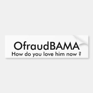 OfraudBAMA, How do you love him now ? Car Bumper Sticker