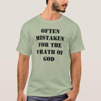 Often Mistaken for the Wrath of God T-Shirt
