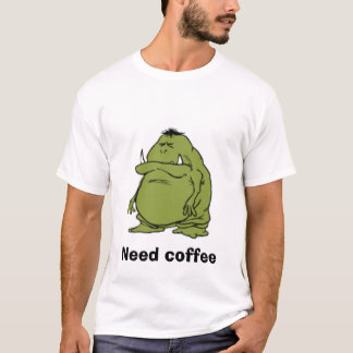 ogre3[1], Need coffee T-Shirt