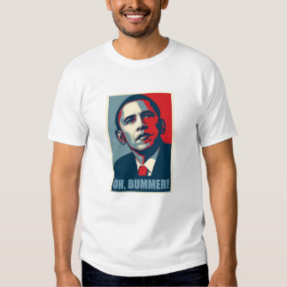 OH, BUMMER! Obama T Shirts