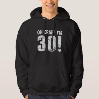 Oh Crap! I'm 30! 30th Birthday Hoodie
