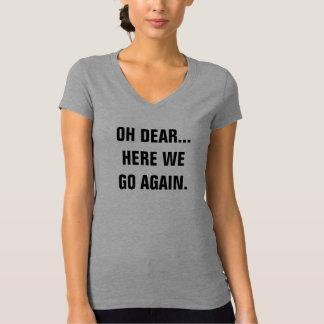 Oh Dear Here We Go Again V-Neck T-Shirt