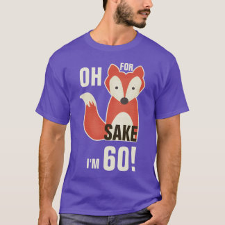 Oh, For Fox Sake I'm 60! T-Shirt