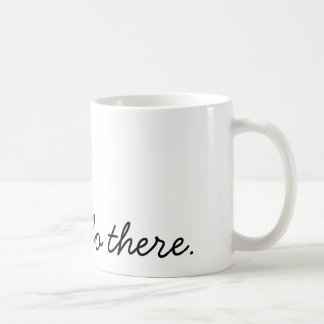 oh, hello there coffee mug