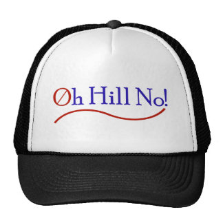 Oh Hill No! Anti Hillary Presidential Campaign Trucker Hat