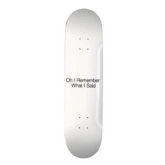 Oh I Remember What I Said Skate Board