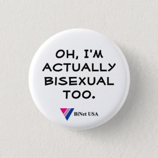 Oh, I'm actually bisexual too. 1 Inch Round Button