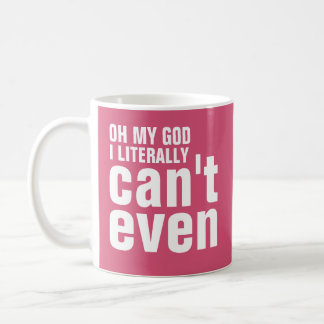 Oh My God I Literally Can't Even Coffee Mug