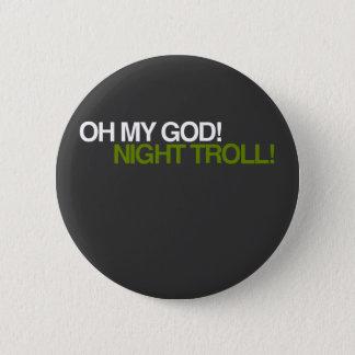 OH MY GOD, NIGHT TROLL! 2 INCH ROUND BUTTON