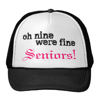 oh nine, were fine, Seniors! Hats