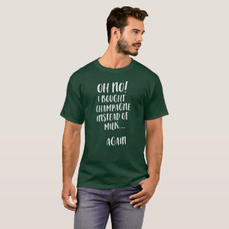 Oh no! I bought champagne instead of milk humorous T-Shirt