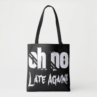 Oh No Late Again Time Quote Typography Funny Tote Bag