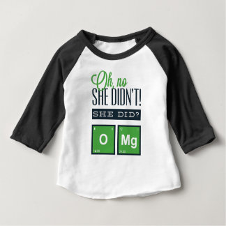 Oh NO She did not , She did ? O MG Baby T-Shirt