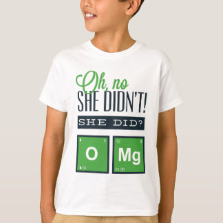 Oh NO She did not , She did ? O MG T-Shirt