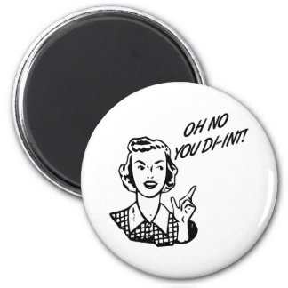 OH NO YOU DI-INT! Retro Housewife 2 Inch Round Magnet