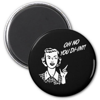 OH NO YOU DI-INT! Retro Housewife B&W 2 Inch Round Magnet