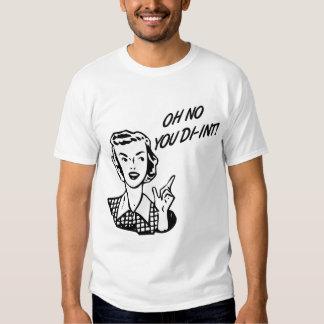 OH NO YOU DI-INT! Retro Housewife Tee Shirts