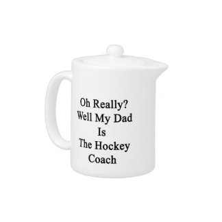 Oh Really Well My Dad Is The Hockey Coach.