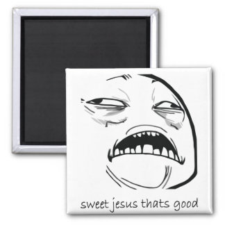 Oh Sweet Jesus Thats Good Rage Face Meme Square Magnet