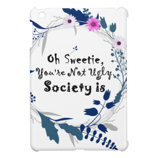 Oh Sweetie, you're not ugly society is' quote iPad Mini Covers