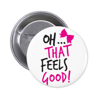 Oh that feels GOOD Pinback Buttons