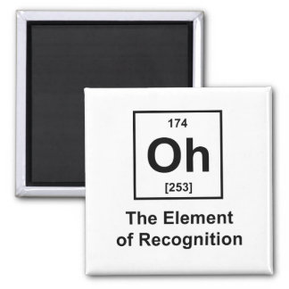 Oh! The Element of Recognition Square Magnet