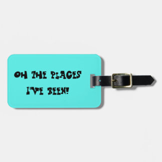 Oh the places I've been! sassy luggage tag