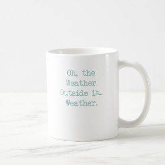 Oh the weather outside is weather! coffee mug