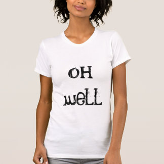 """oh well"" T-Shirt"