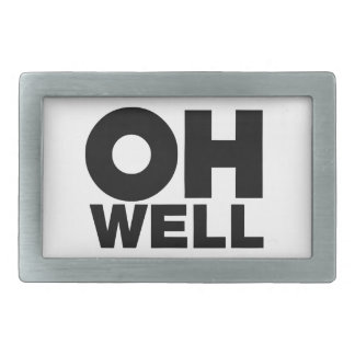 Oh Well, text, words of Exasperation Belt Buckles