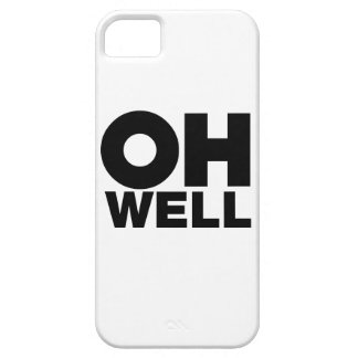Oh Well, text, words of Exasperation iPhone 5 Case