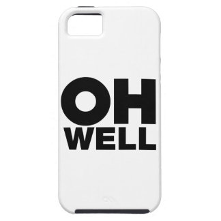 Oh Well, text, words of Exasperation iPhone 5 Covers