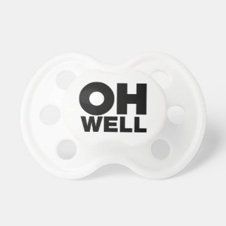 Oh Well, text, words of Exasperation Pacifier