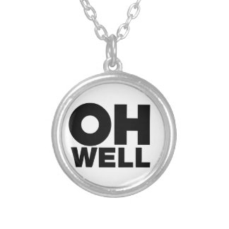 Oh Well, text, words of Exasperation Silver Plated Necklace