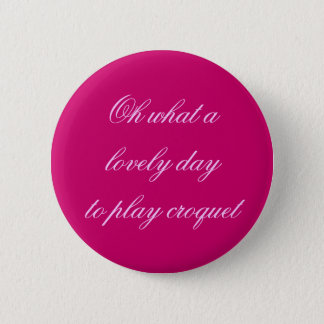Oh what a lovely day 2 inch round button