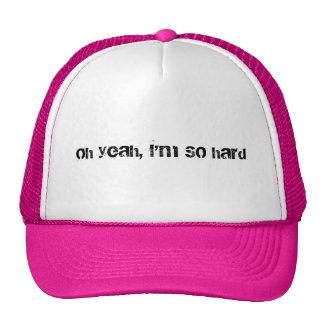 Oh yeah, I'm SO hard Trucker Hat